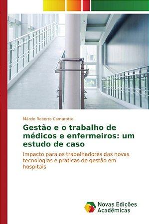 Gestão e o trabalho de médicos e enfermeiros: um estudo de c