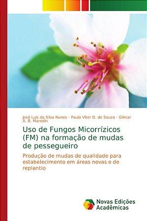 Uso de Fungos Micorrízicos (FM) na formação de mudas de pess