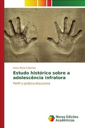 Estudo histórico sobre a adolescência infratora