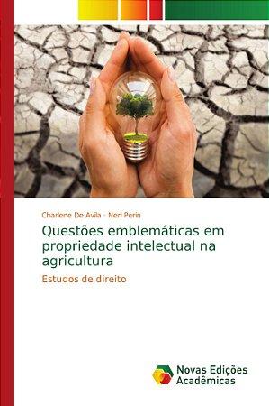 Questões emblemáticas em propriedade intelectual na agricult