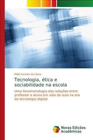 Tecnologia; ética e sociabilidade na escola