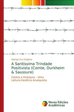A Santíssima Trindade Positivista (Comte; Durkheim & Saussur