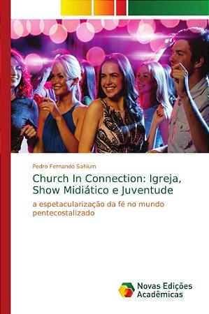 Church In Connection: Igreja; Show Midiático e Juventude