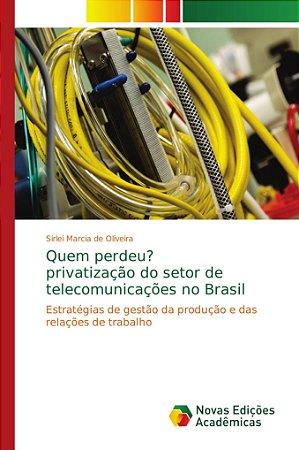 Quem perdeu? privatização do setor de telecomunicações no Br
