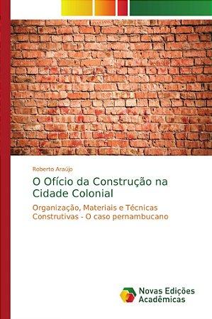 O Ofício da Construção na Cidade Colonial