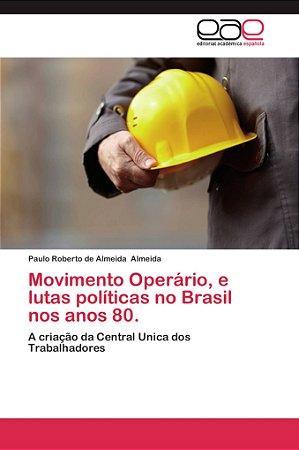 Movimento Operário; e lutas políticas no Brasil nos anos 80.