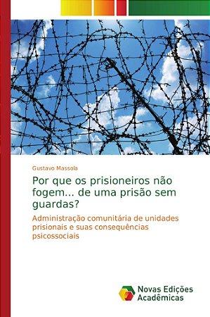 Por que os prisioneiros não fogem... de uma prisão sem guard