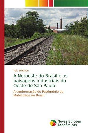 A Noroeste do Brasil e as paisagens industriais do Oeste de