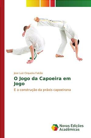 O Jogo da Capoeira em Jogo