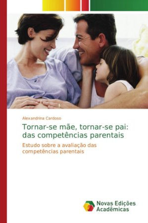 Tornar-se mãe; tornar-se pai: das competências parentais