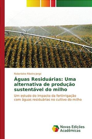 Águas Residuárias: Uma alternativa de produção sustentável d