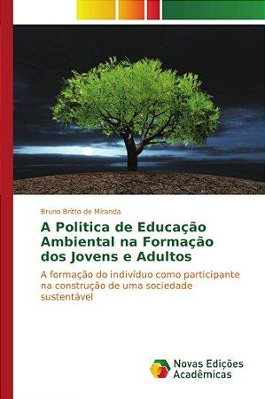 A Politica de Educação Ambiental na Formação dos Jovens e Ad