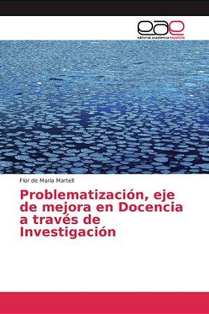 Problematización, eje de mejora en Docencia a través de Inve