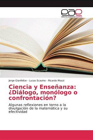 Ciencia y Enseñanza: ¿Diálogo, monólogo o confrontación?