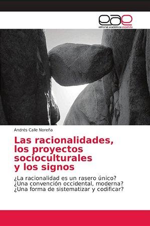 Las racionalidades, los proyectos socioculturales y los sign