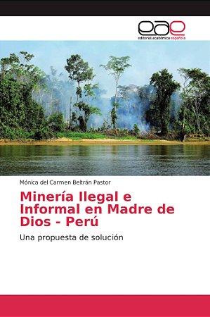 Minería Ilegal e Informal en Madre de Dios - Perú