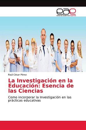 La Investigación en la Educación: Esencia de las Ciencias