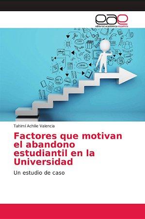Factores que motivan el abandono estudiantil en la Universid