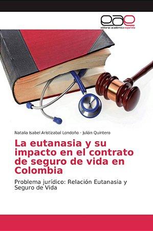 La eutanasia y su impacto en el contrato de seguro de vida e