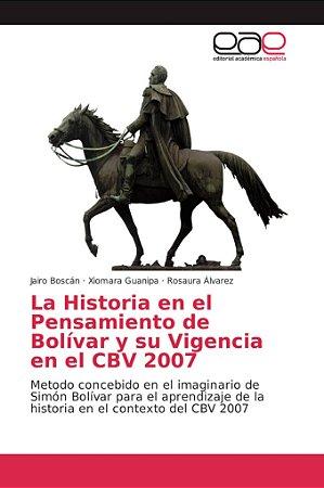 La Historia en el Pensamiento de Bolívar y su Vigencia en el