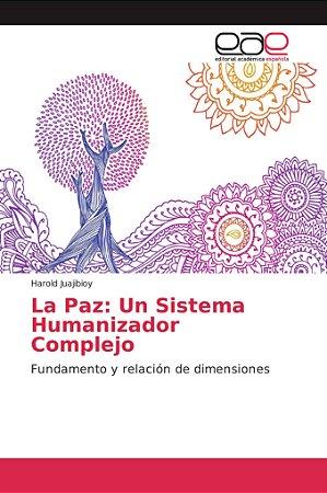 La Paz: Un Sistema Humanizador Complejo