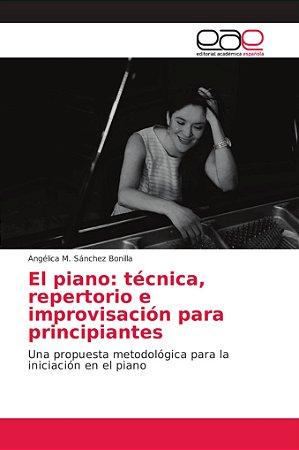 El piano: técnica, repertorio e improvisación para principia
