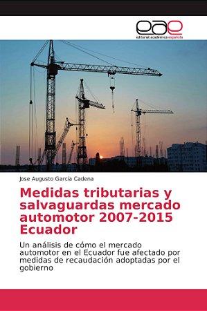 Medidas tributarias y salvaguardas mercado automotor 2007-20