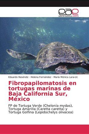 Fibropapilomatosis en tortugas marinas de Baja California Su