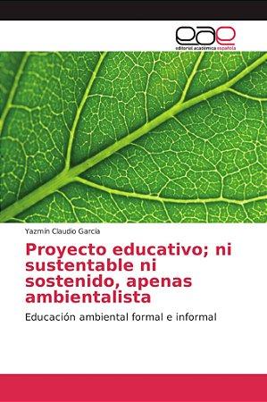 Proyecto educativo; ni sustentable ni sostenido, apenas ambi