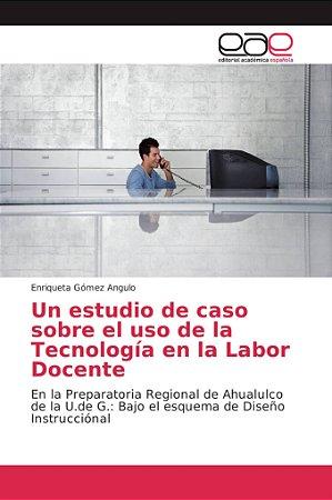Un estudio de caso sobre el uso de la Tecnología en la Labor