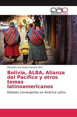 Bolivia, ALBA, Alianza del Pacífico y otros temas latinoamer