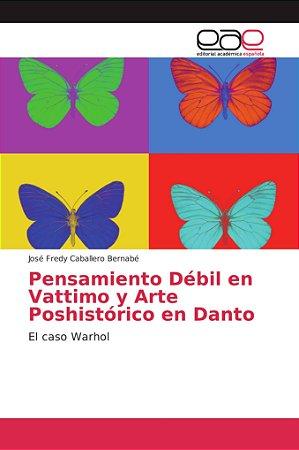 Pensamiento Débil en Vattimo y Arte Poshistórico en Danto
