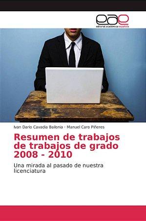 Resumen de trabajos de trabajos de grado 2008 - 2010