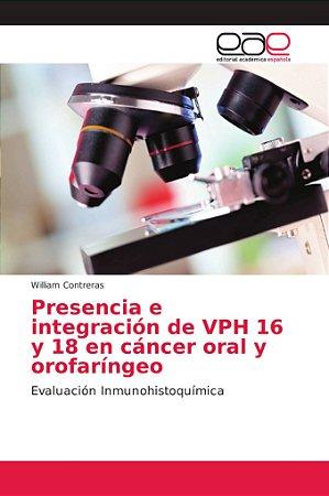 Presencia e integración de VPH 16 y 18 en cáncer oral y orof