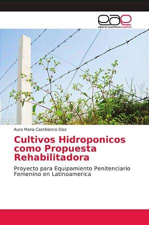 Cultivos Hidroponicos como Propuesta Rehabilitadora