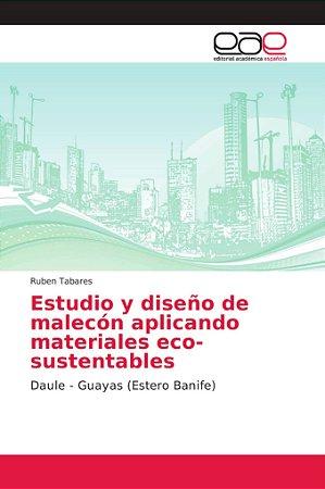 Estudio y diseño de malecón aplicando materiales eco- susten