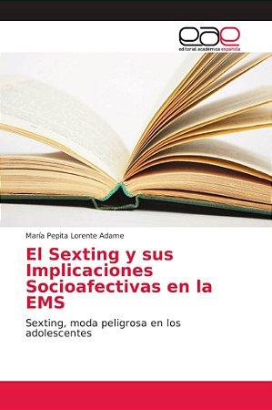 El Sexting y sus Implicaciones Socioafectivas en la EMS