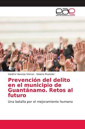 Prevención del delito en el municipio de Guantánamo. Retos a