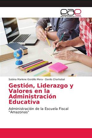 Gestión, Liderazgo y Valores en la Administración Educativa