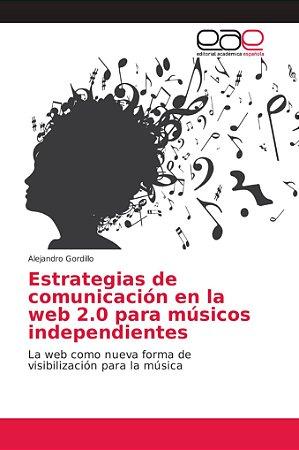 Estrategias de comunicación en la web 2.0 para músicos indep