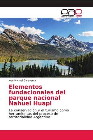 Elementos fundacionales del parque nacional Nahuel Huapi