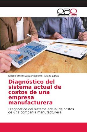 Diagnóstico del sistema actual de costos de una empresa manu