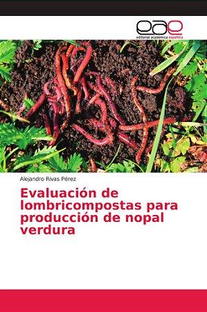 Evaluación de lombricompostas para producción de nopal verdu