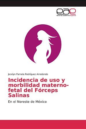 Incidencia de uso y morbilidad materno-fetal del Fórceps Sal