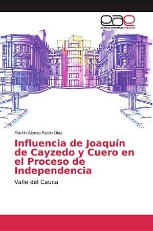 Influencia de Joaquín de Cayzedo y Cuero en el Proceso de In
