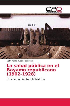 La salud pública en el Bayamo republicano (1902-1928)