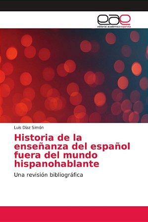 Historia de la ensen~anza del espan~ol fuera del mundo hispa