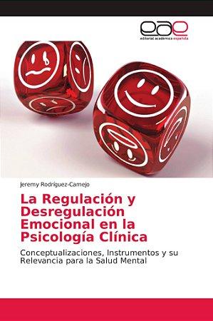 La Regulación y Desregulación Emocional en la Psicología Clí