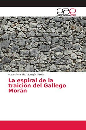 La espiral de la traición del Gallego Morán