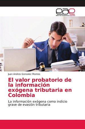 El valor probatorio de la información exógena tributaria en